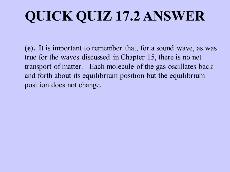 (e). It is important to remember that, for a sound wave, as was true for the waves discussed in Chapter 15, there is no net transport of matter. Each