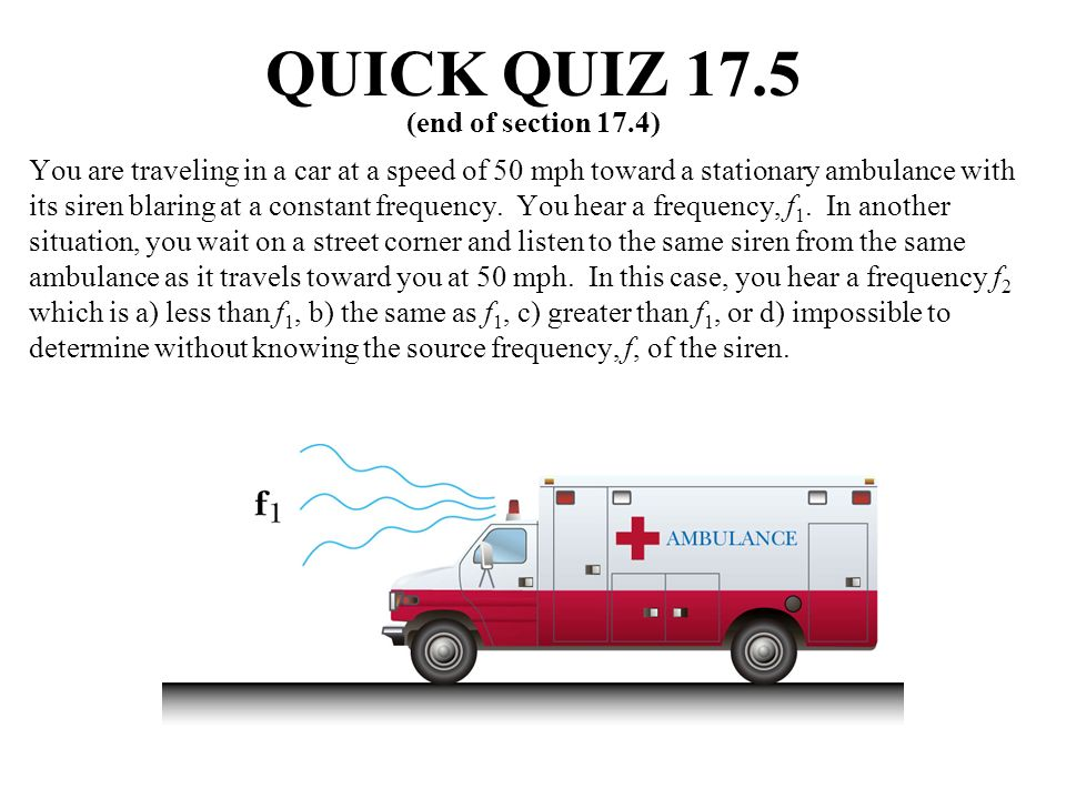You are traveling in a car at a speed of 50 mph toward a stationary ambulance with its siren blaring at a constant frequency.