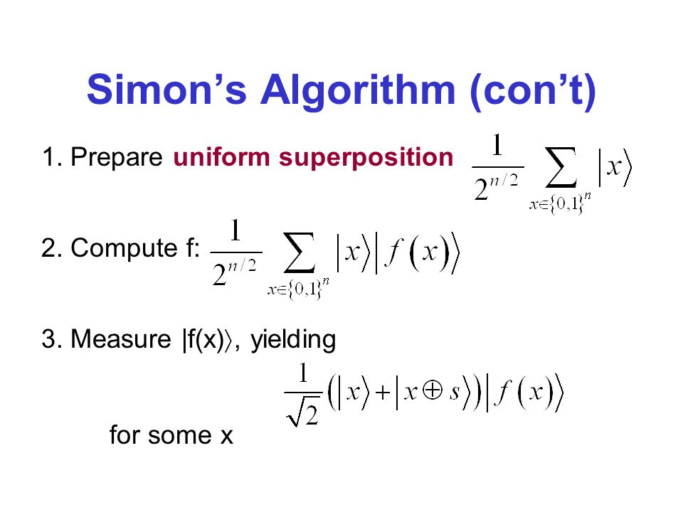 Simons Algorithm (cont) 1. Prepare uniform superposition 2.