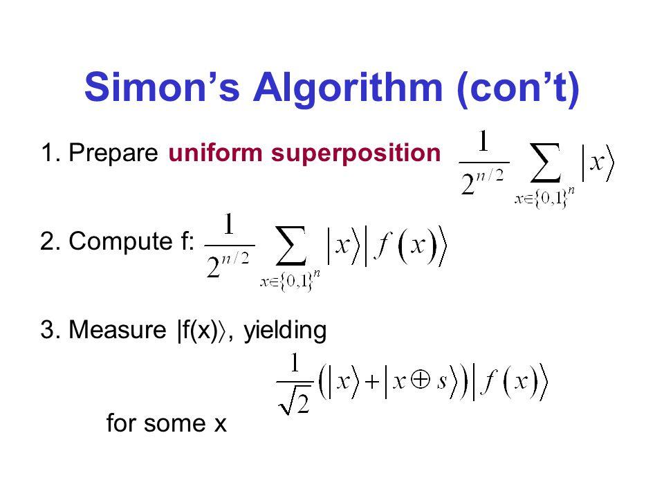 Simons Algorithm (cont) 1. Prepare uniform superposition 2. Compute f: 3. Measure |f(x), yielding for some x