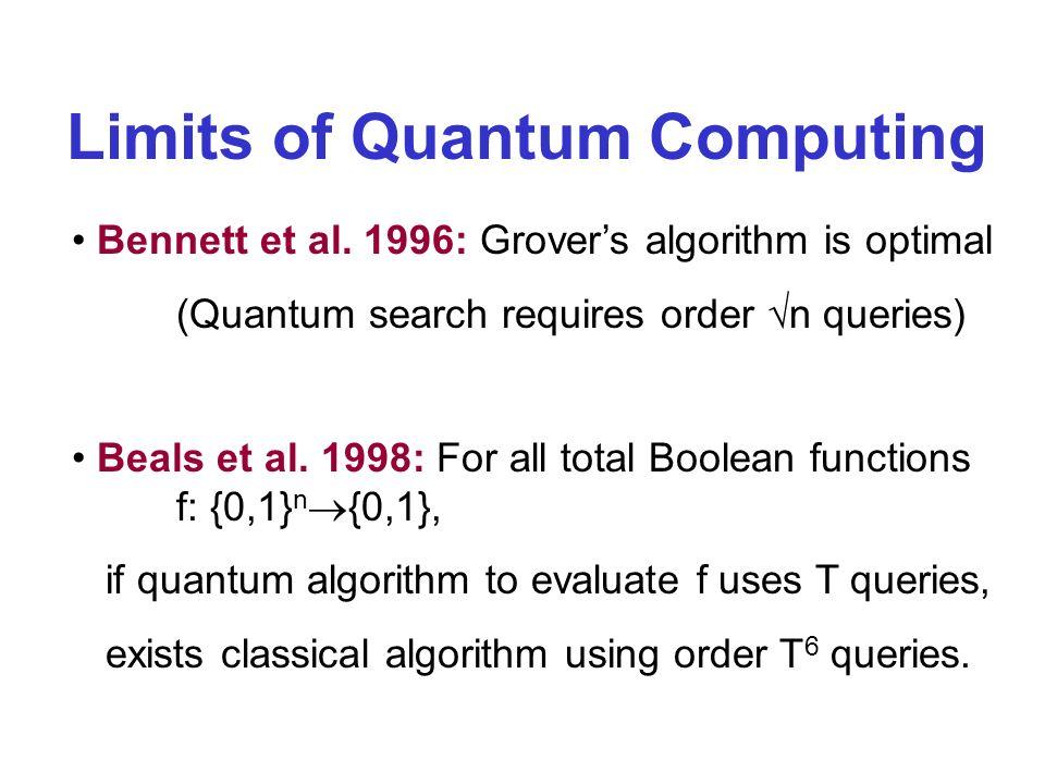 Limits of Quantum Computing Bennett et al. 1996: Grovers algorithm is optimal (Quantum search requires order n queries) Beals et al. 1998: For all tot
