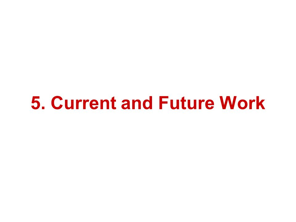 5. Current and Future Work