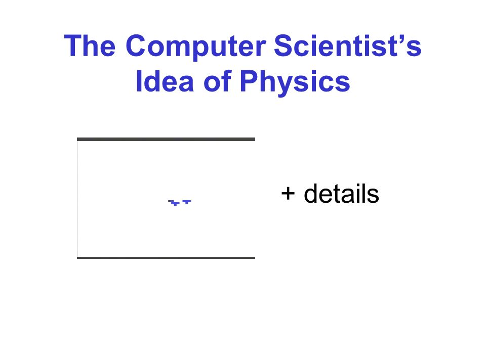 The Computer Scientists Idea of Physics + details