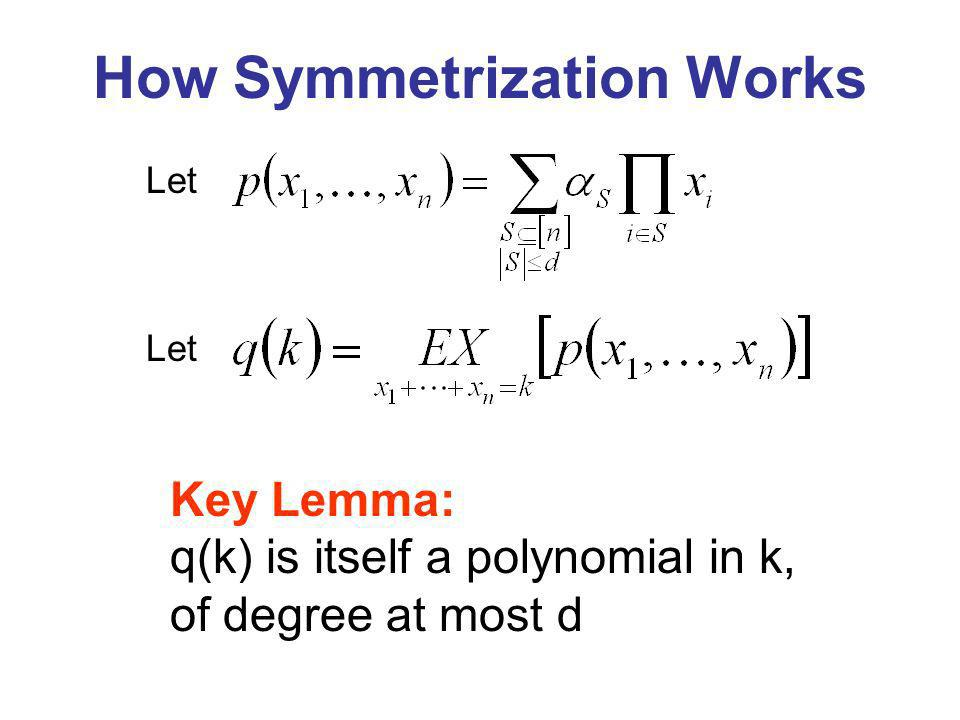 Let Key Lemma: q(k) is itself a polynomial in k, of degree at most d How Symmetrization Works Let