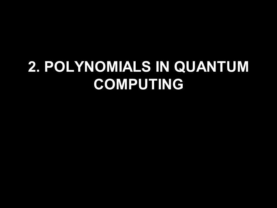 2. POLYNOMIALS IN QUANTUM COMPUTING