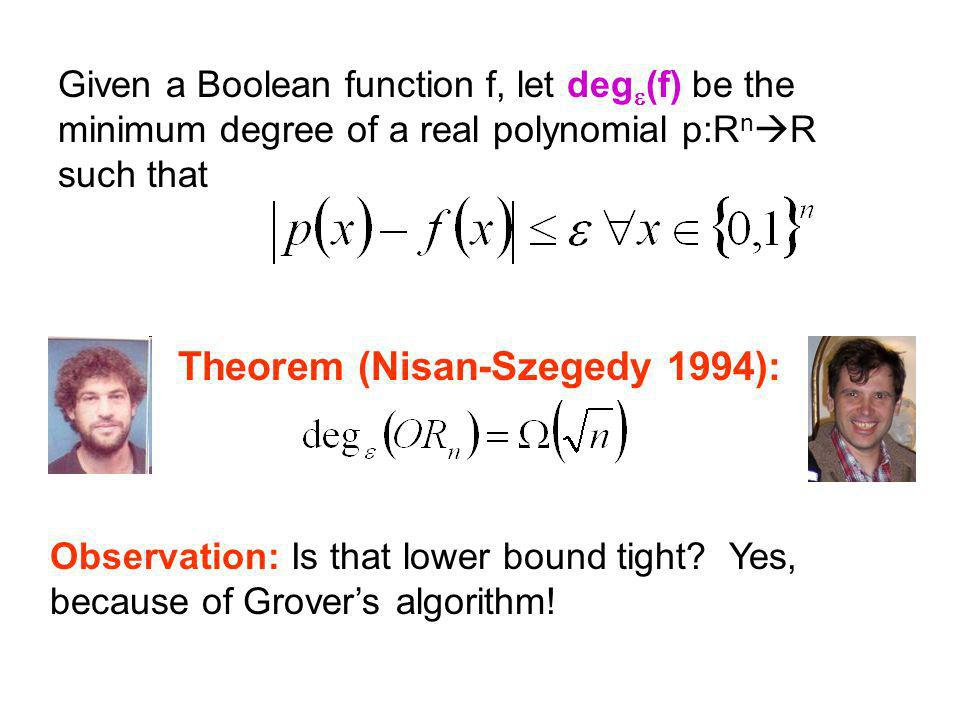 Theorem (Nisan-Szegedy 1994): Given a Boolean function f, let deg (f) be the minimum degree of a real polynomial p:R n R such that Observation: Is that lower bound tight.