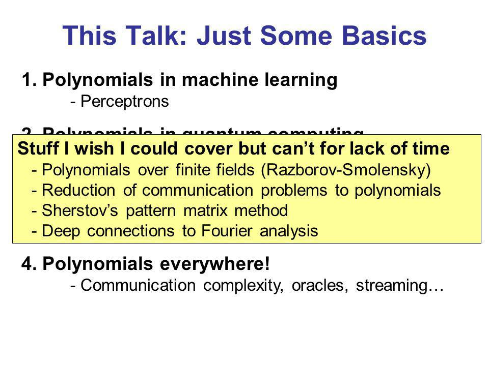 This Talk: Just Some Basics 1. Polynomials in machine learning - Perceptrons 2.