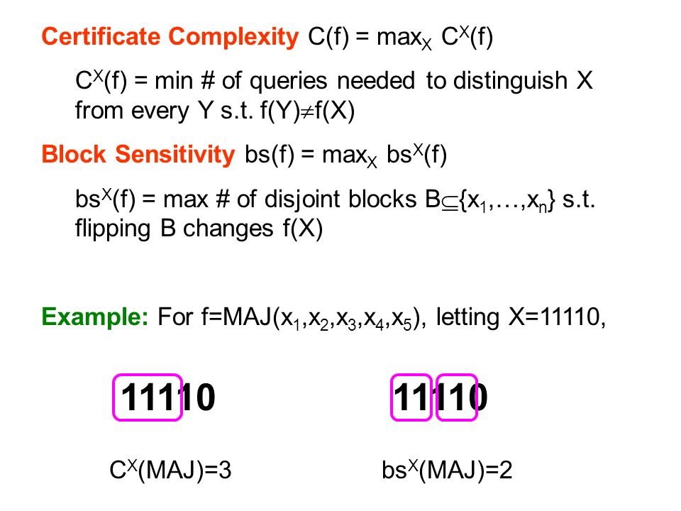 Certificate Complexity C(f) = max X C X (f) C X (f) = min # of queries needed to distinguish X from every Y s.t.