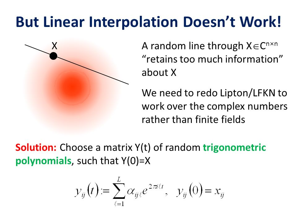 But Linear Interpolation Doesnt Work! We need to redo Lipton/LFKN to work over the complex numbers rather than finite fields A random line through X C
