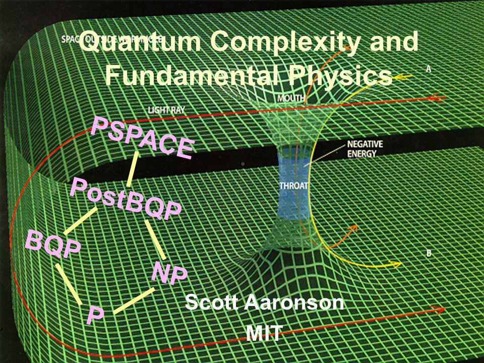 BQP PSPACE NP P PostBQP Quantum Complexity and Fundamental Physics Scott Aaronson MIT