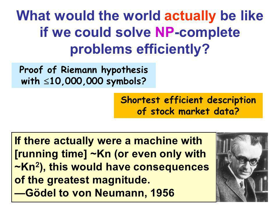 What would the world actually be like if we could solve NP-complete problems efficiently? If there actually were a machine with [running time] ~Kn (or