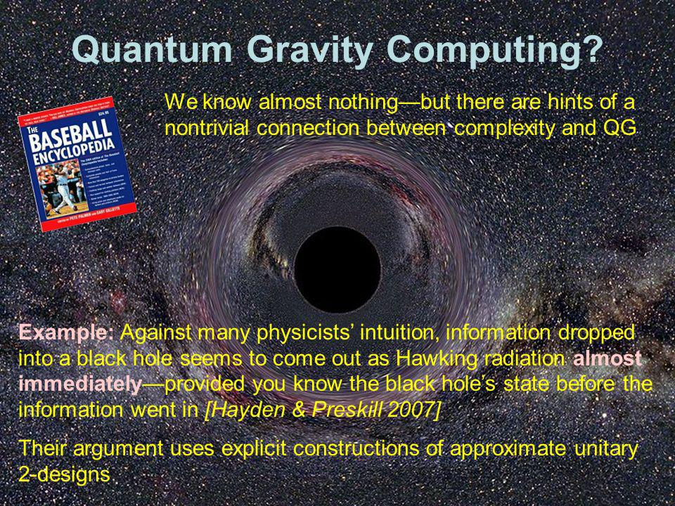 Quantum Gravity Computing? Example: Against many physicists intuition, information dropped into a black hole seems to come out as Hawking radiation al