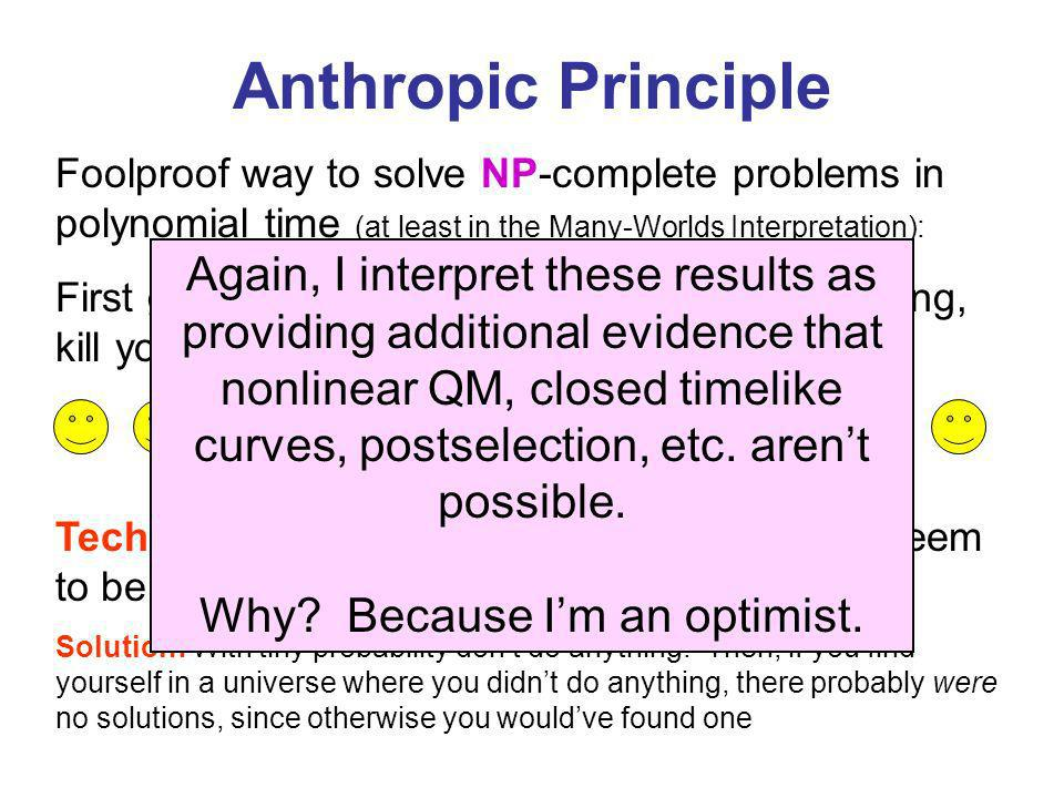 Anthropic Principle Foolproof way to solve NP-complete problems in polynomial time (at least in the Many-Worlds Interpretation): First guess a random