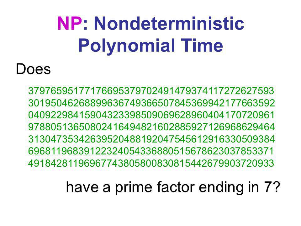 NP: Nondeterministic Polynomial Time 37976595177176695379702491479374117272627593 30195046268899636749366507845369942177663592 04092298415904323398509