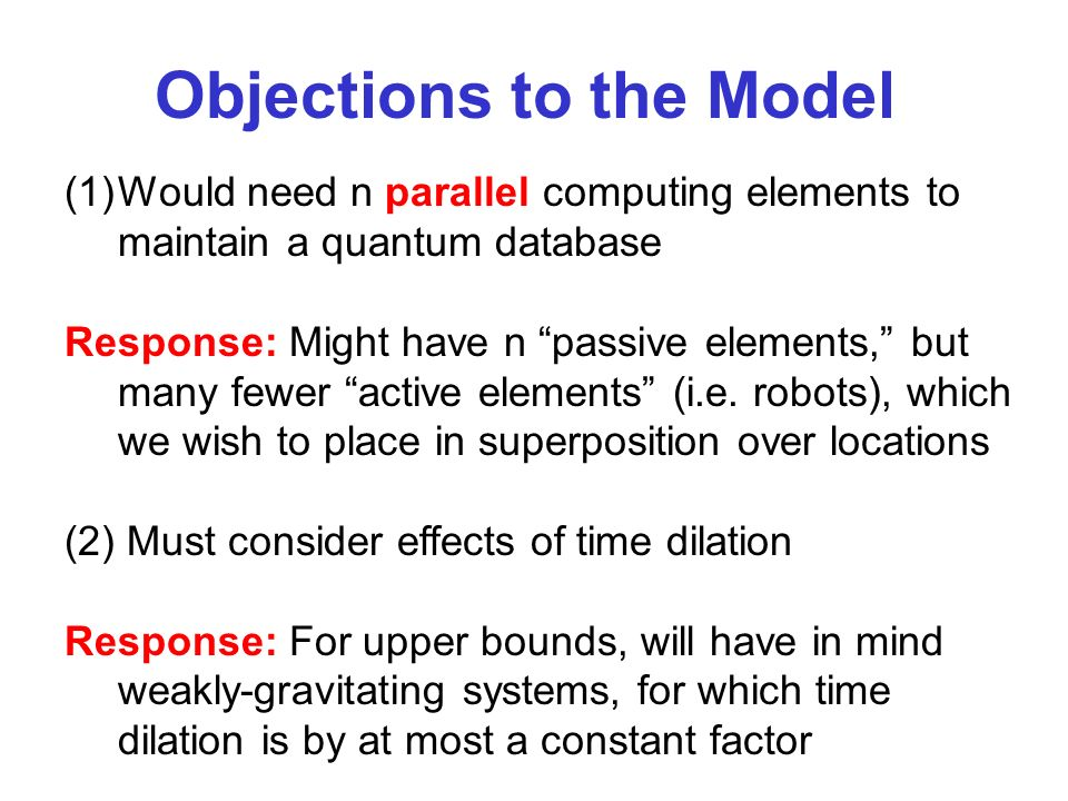 Objections to the Model (1)Would need n parallel computing elements to maintain a quantum database Response: Might have n passive elements, but many fewer active elements (i.e.