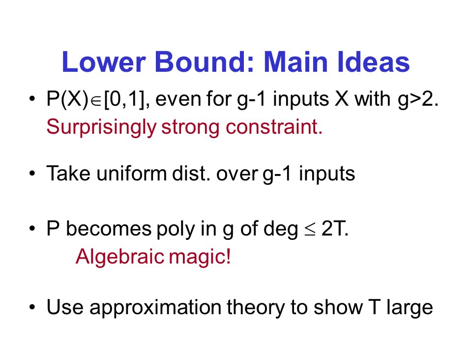 Lower Bound: Main Ideas P(X) [0,1], even for g-1 inputs X with g>2.