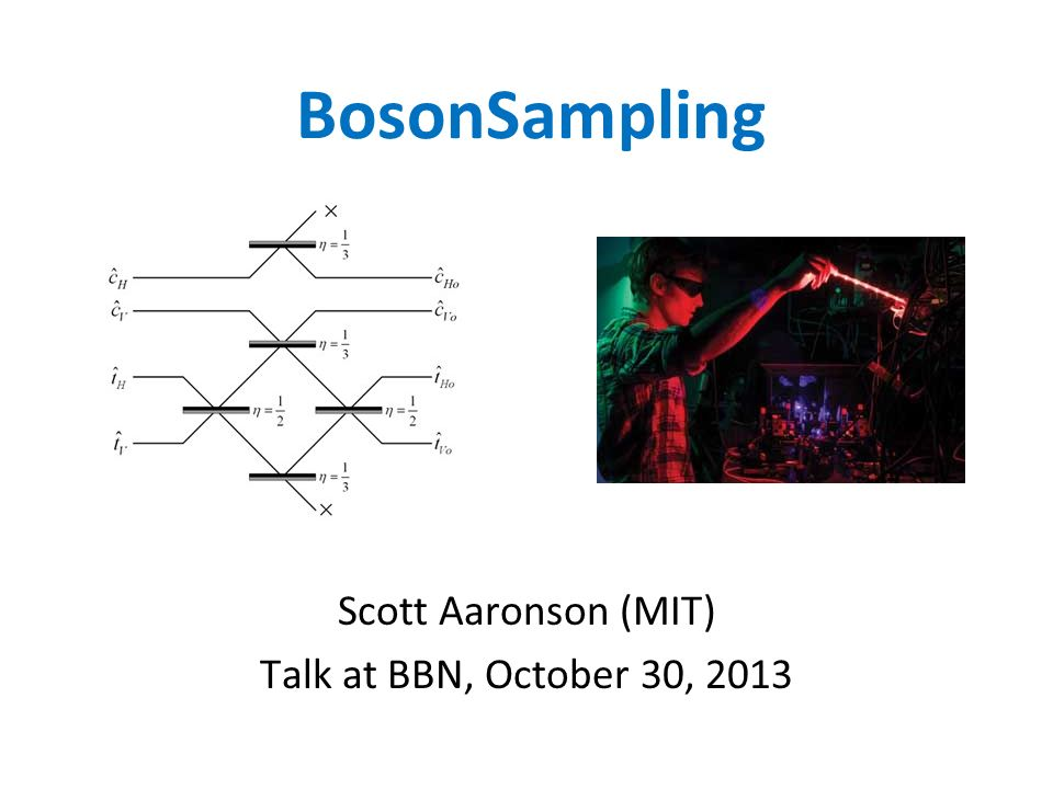 BosonSampling Scott Aaronson (MIT) Talk at BBN, October 30, 2013