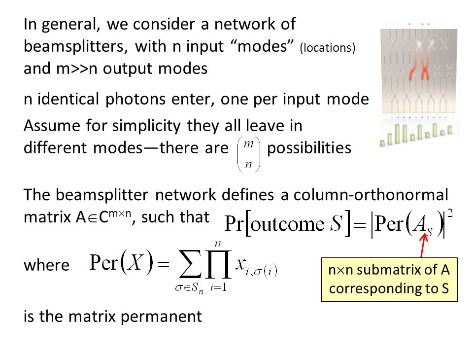 In general, we consider a network of beamsplitters, with n input modes (locations) and m>>n output modes n identical photons enter, one per input mode