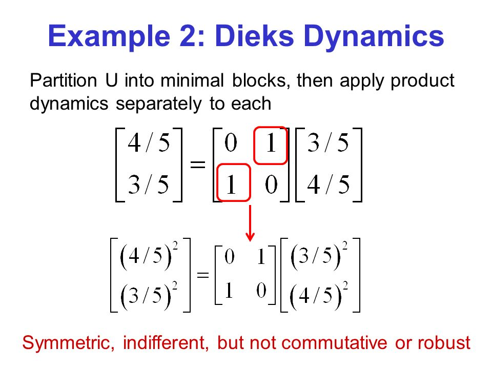 Example 2: Dieks Dynamics Symmetric, indifferent, but not commutative or robust Partition U into minimal blocks, then apply product dynamics separately to each