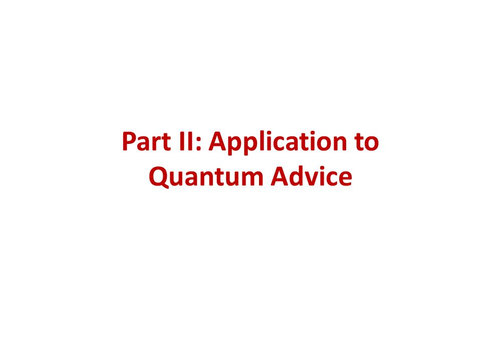 Part II: Application to Quantum Advice