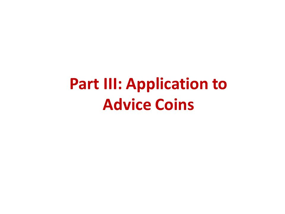 Part III: Application to Advice Coins