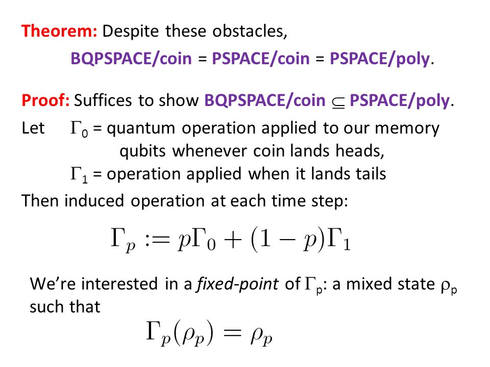 Theorem: Despite these obstacles, BQPSPACE/coin = PSPACE/coin = PSPACE/poly.