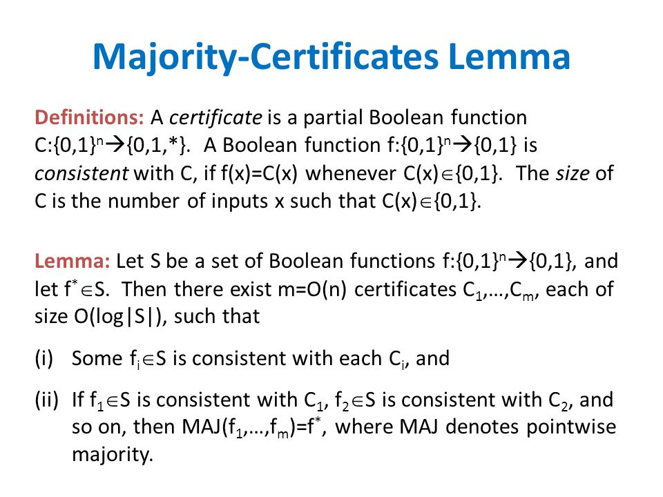 Majority-Certificates Lemma Lemma: Let S be a set of Boolean functions f:{0,1} n {0,1}, and let f * S.