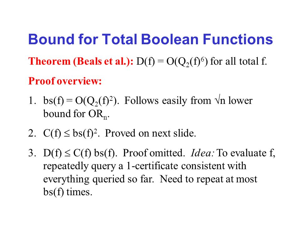 Bound for Total Boolean Functions Theorem (Beals et al.): D(f) = O(Q 2 (f) 6 ) for all total f.