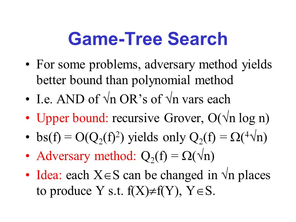 Game-Tree Search For some problems, adversary method yields better bound than polynomial method I.e.