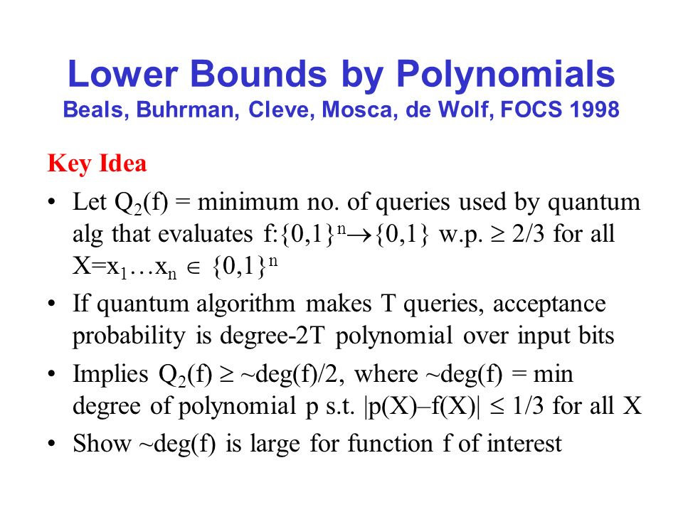 Lower Bounds by Polynomials Beals, Buhrman, Cleve, Mosca, de Wolf, FOCS 1998 Key Idea Let Q 2 (f) = minimum no.
