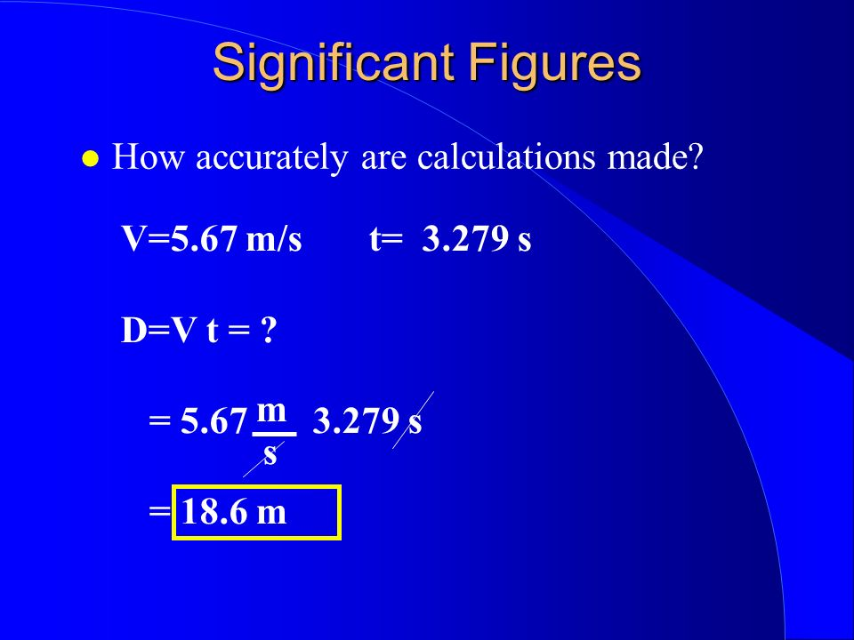 Significant Figures How accurately are calculations made.