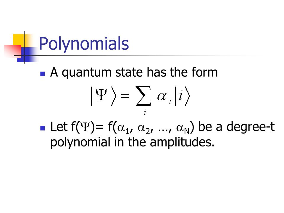 Polynomials A quantum state has the form Let f( )= f( 1, 2, …, N ) be a degree-t polynomial in the amplitudes.