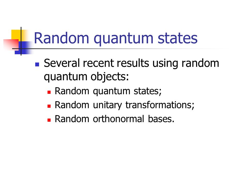 Random quantum states Several recent results using random quantum objects: Random quantum states; Random unitary transformations; Random orthonormal bases.