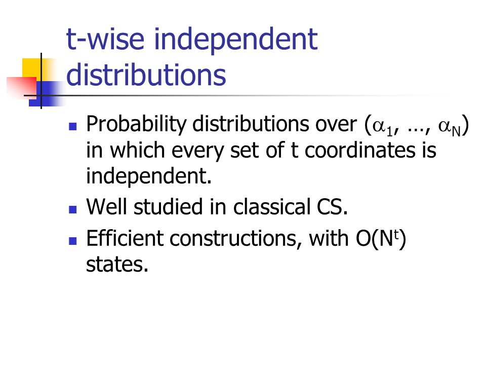 t-wise independent distributions Probability distributions over ( 1, …, N ) in which every set of t coordinates is independent.