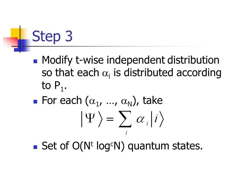 Step 3 Modify t-wise independent distribution so that each i is distributed according to P 1. For each ( 1, …, N ), take Set of O(N t log c N) quantum