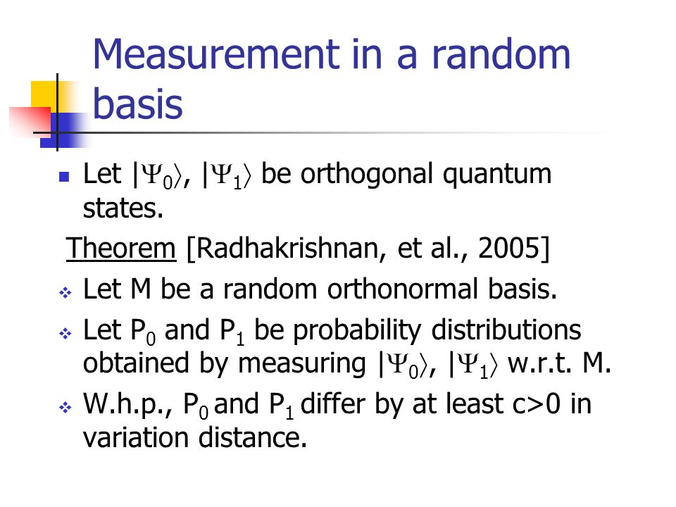 Measurement in a random basis Let | 0, | 1 be orthogonal quantum states.