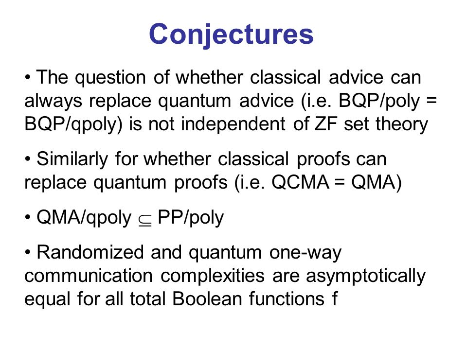 Conjectures The question of whether classical advice can always replace quantum advice (i.e.