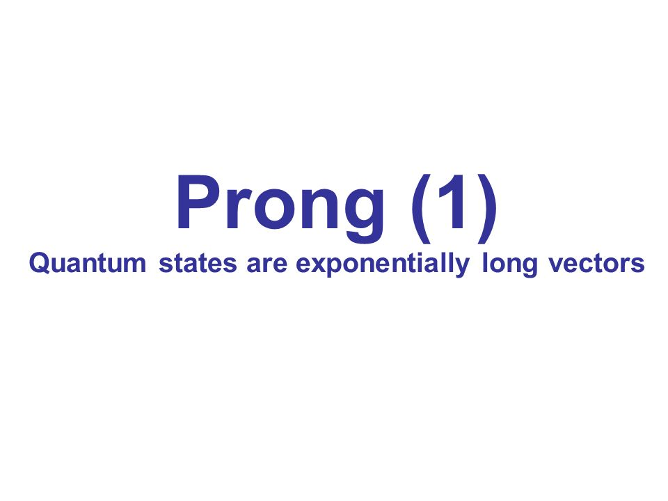 Prong (1) Quantum states are exponentially long vectors