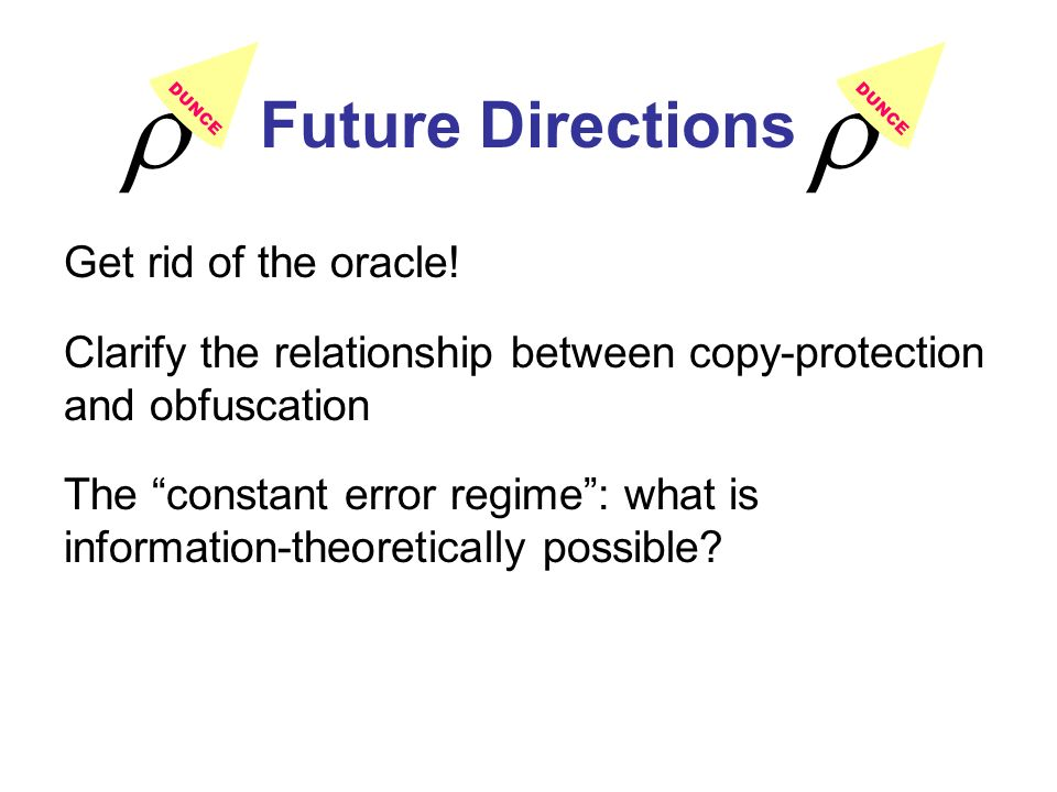 Future Directions Get rid of the oracle! Clarify the relationship between copy-protection and obfuscation The constant error regime: what is informati