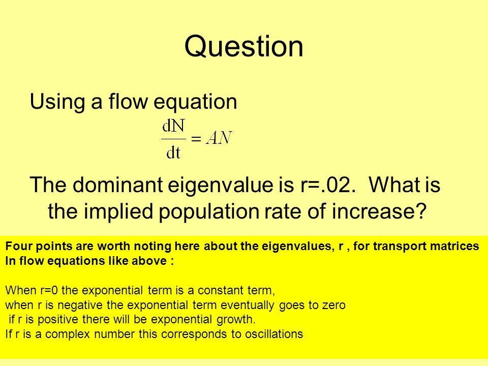 Question Using a flow equation The dominant eigenvalue is r=.02. What is the implied population rate of increase? Four points are worth noting here ab