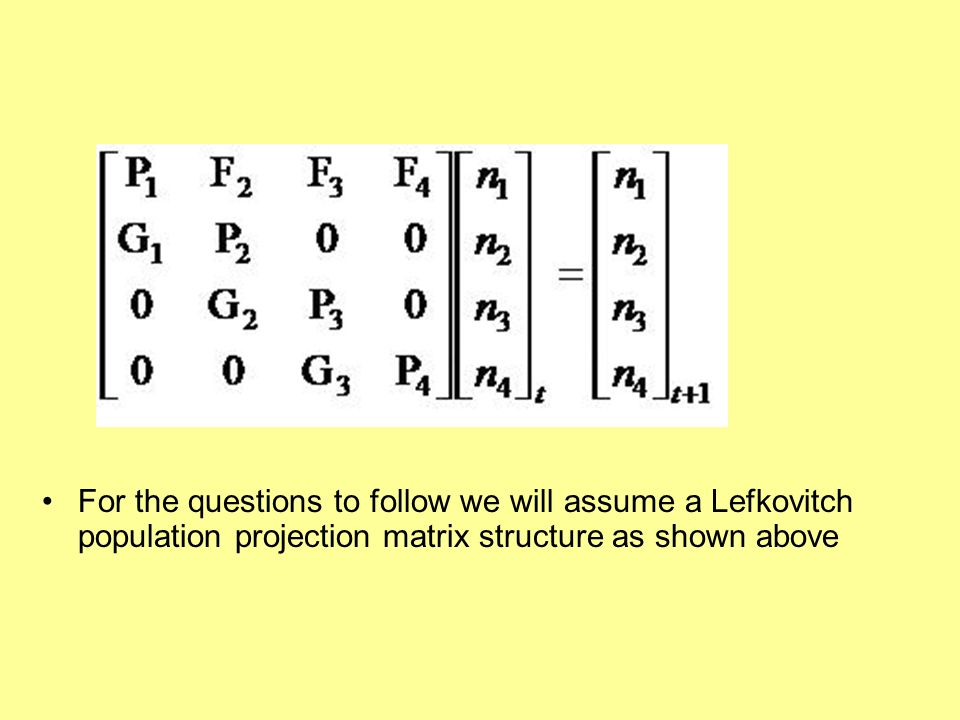 For the questions to follow we will assume a Lefkovitch population projection matrix structure as shown above
