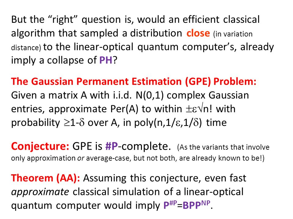 The Gaussian Permanent Estimation (GPE) Problem: Given a matrix A with i.i.d. N(0,1) complex Gaussian entries, approximate Per(A) to within n! with pr