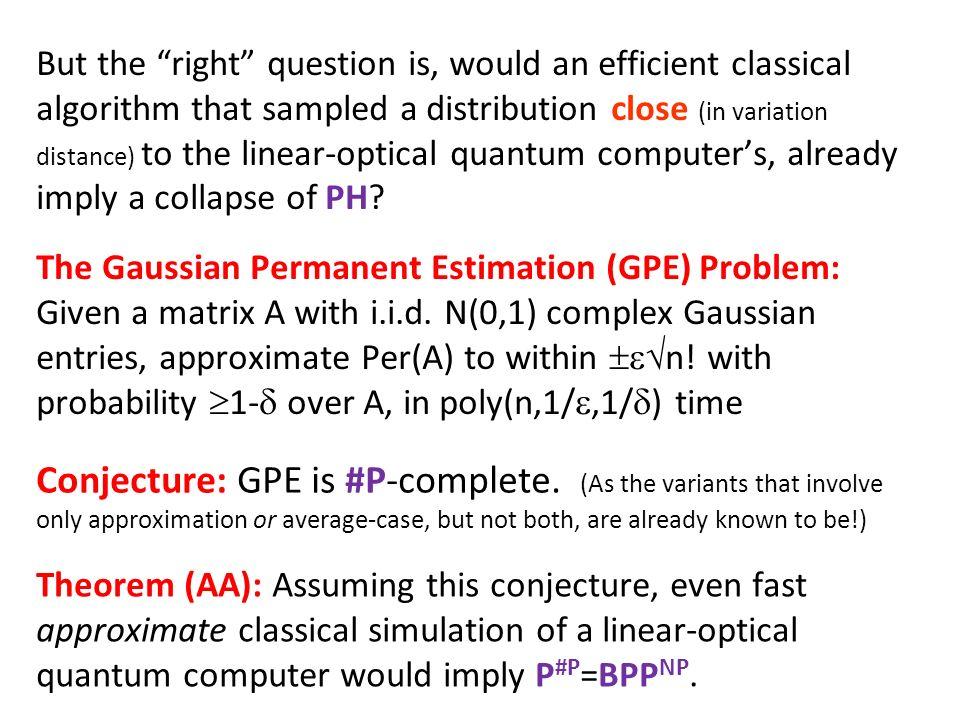 The Gaussian Permanent Estimation (GPE) Problem: Given a matrix A with i.i.d.