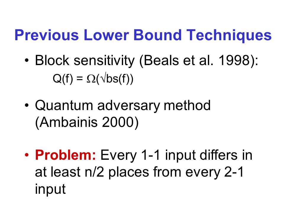 Previous Lower Bound Techniques Block sensitivity (Beals et al.