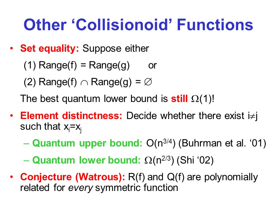 Other Collisionoid Functions Set equality: Suppose either (1) Range(f) = Range(g)or (2) Range(f) Range(g) = The best quantum lower bound is still (1).