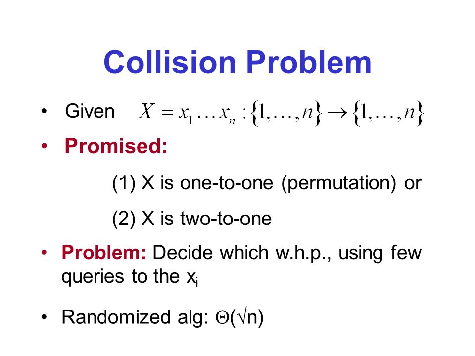 Result Any quantum algorithm for the collision problem uses (n 1/5 ) queries (A, STOC2002) Previously no lower bound better than (1).