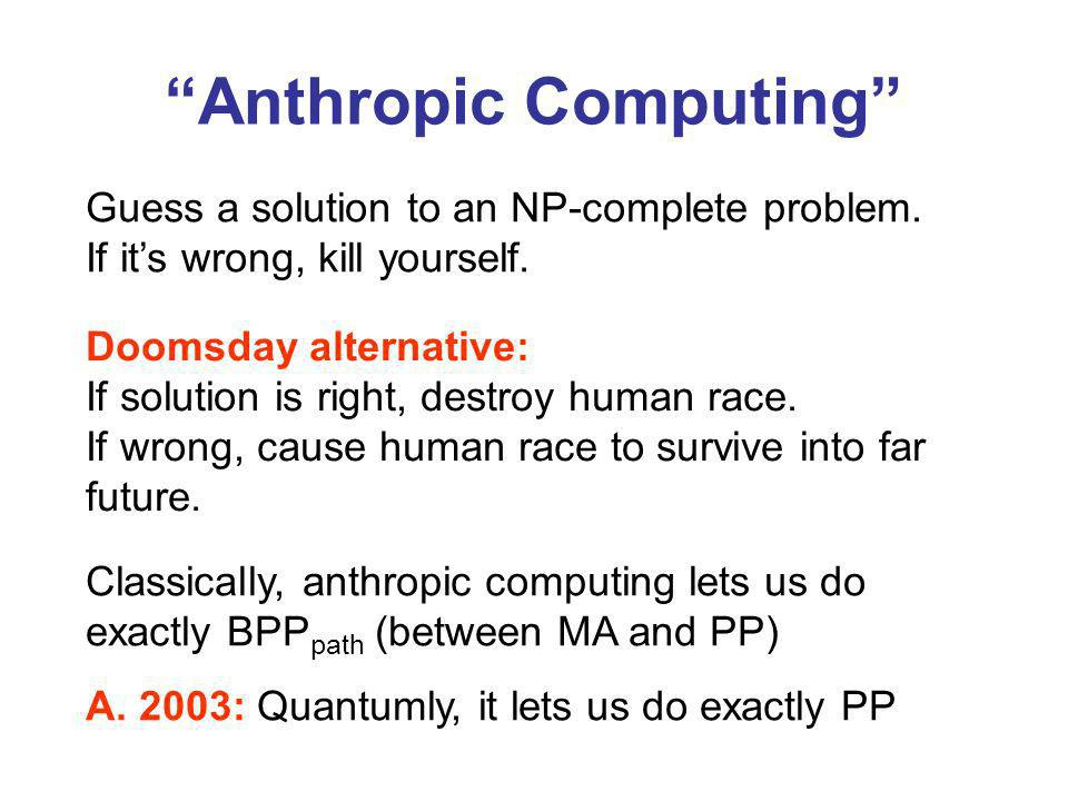 Anthropic Computing Guess a solution to an NP-complete problem.