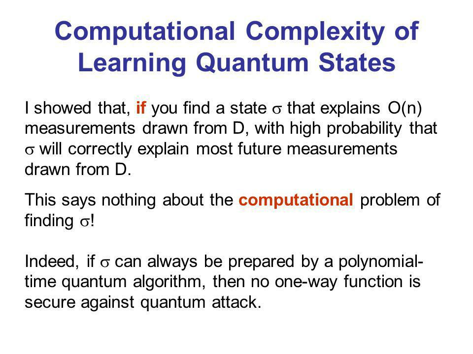 Indeed, if can always be prepared by a polynomial- time quantum algorithm, then no one-way function is secure against quantum attack. I showed that, i