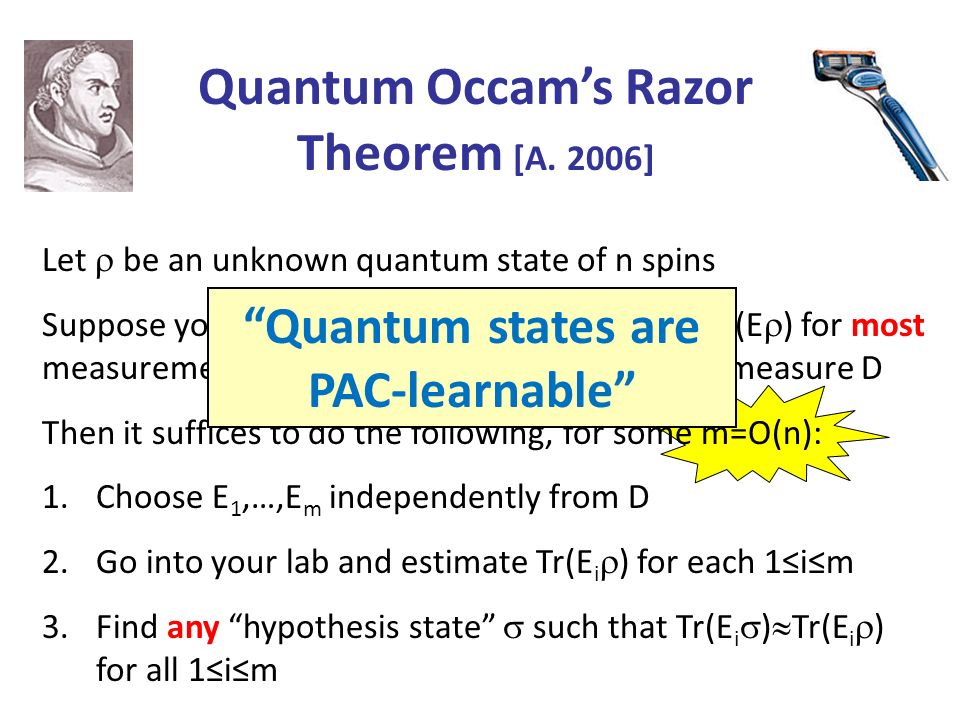 Let be an unknown quantum state of n spins Suppose you just want to be able to estimate Tr(E ) for most measurements E drawn from some probability mea