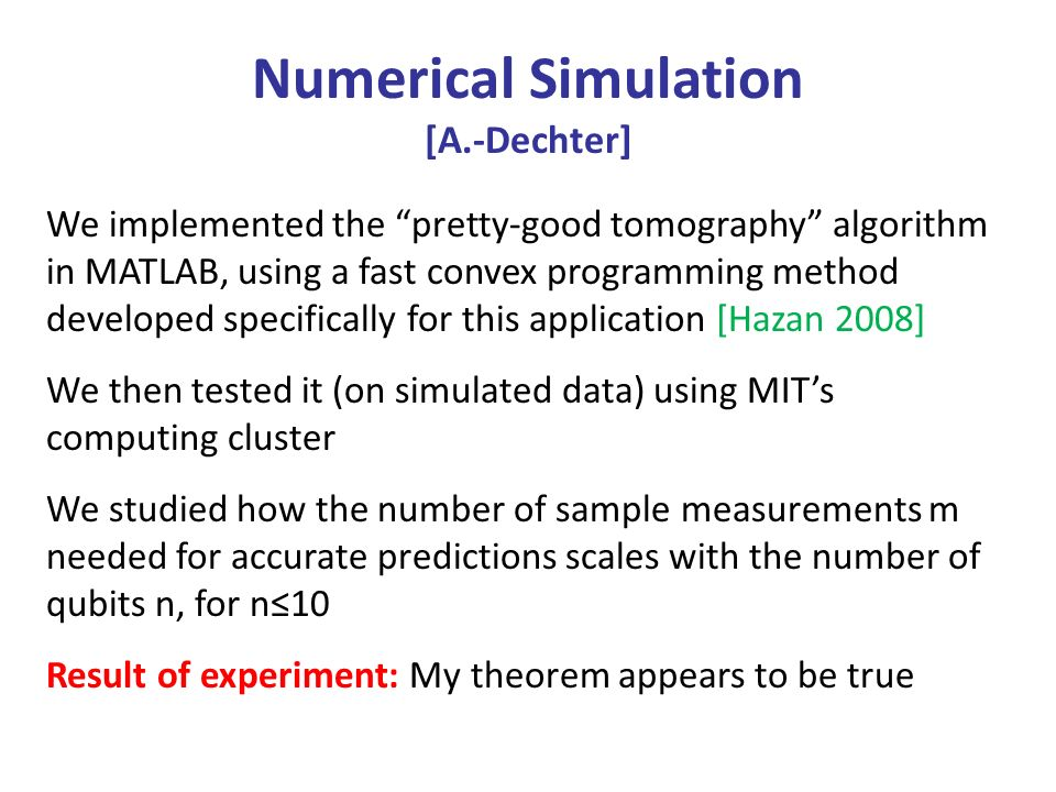 Numerical Simulation [A.-Dechter] We implemented the pretty-good tomography algorithm in MATLAB, using a fast convex programming method developed spec